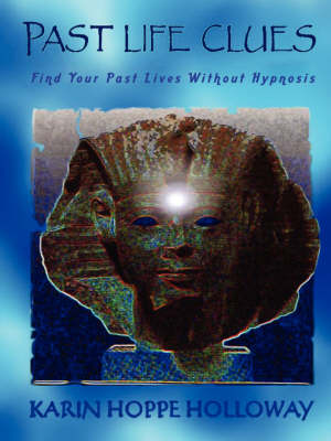 Past Life Clues: Find Your Past Lives Without Hypnosis