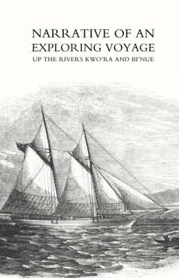 Narrative of an Exploring Voyage Up the Rivers Kwo'ra and Bi'nue (commonly Known as the Niger and Tsadda) in 1854