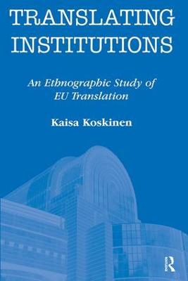 Translating Institutions: An Ethnographic Study of EU Translation