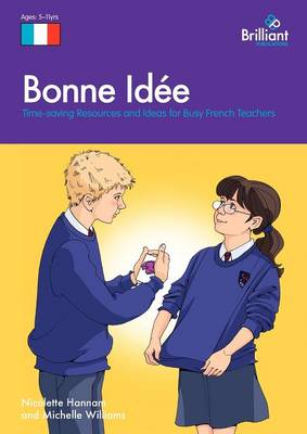 Bonne Idee: Time-saving Resources and Ideas for Busy French Teachers