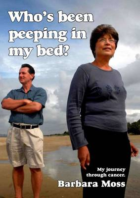 Who's Been Peeping in My Bed?: My Journey Through Cancer