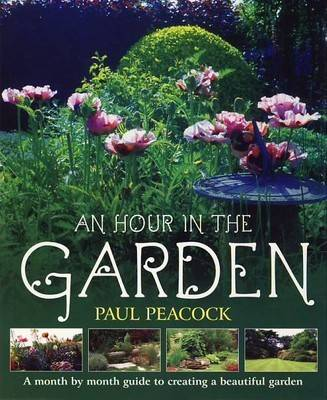 An Hour in the Garden: A Month by Month Guide to Creating a Beautiful Garden