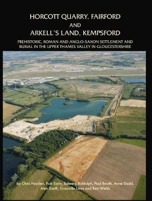 Horcott Quarry, Fairford and Arkell's Land, Kempsford: Prehistoric, Roman and Anglo-Saxon Settlement and Burial in the Upper Thames Valley in Gloucestershire