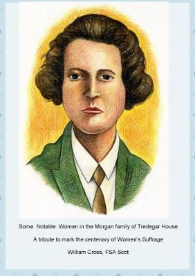 Some  Notable  Women in the Morgan family of Tredegar House: A tribute to mark the centenary of Women's Suffrage