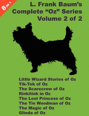 """8 Books in 1: L. Frank Baum's """"Oz"""" Series, Volume 2 of 2. Little Wizard Stories of Oz, Tik-Tok of Oz, The Scarecrow Of Oz, Rinkitink In Oz, The Lost Princess Of Oz, The Tin Woodman Of Oz, The Magic of Oz, and Glinda Of Oz"""