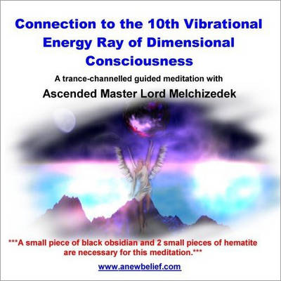 Connection to the 10th Vibrational Energy Ray of Dimensional Consciousness