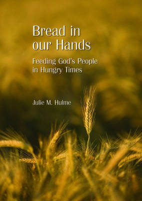 Bread in Our Hands: Feeding God's People in Hungry Times