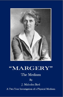 """""""Margery"""" the Medium: A Two Year Investigation of a Physical Medium"""