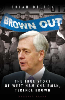 Brown Out: The Biography of West Ham Chairmen, Terence Brown