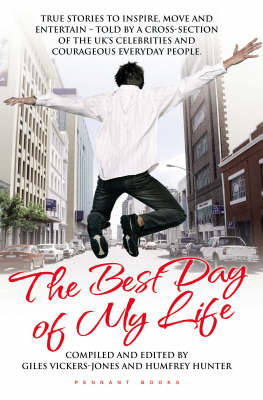 The Best Day of My Life: True Stories to Inspire, Move and Entertain - Told by a Cross-section of the UK's Celebrities and Courageous Everyday People