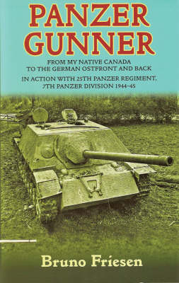 Panzer Gunner: From My Native Canada to the German Osfront and Back in Action with 25th Panzer Regiment, 7th Panzer Division 1944-45
