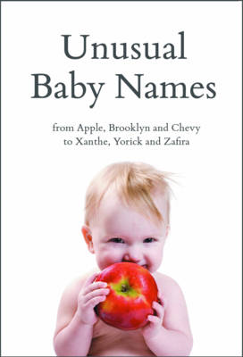 Unusual Baby Names: from Apple, Brooklyn and Chevy to Xanthe, Yorick and Zafira