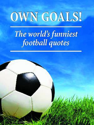 Own Goals: The World's Funniest Football Quotes