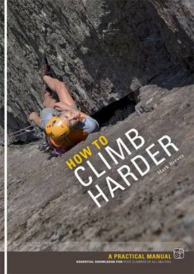 How to Climb Harder: A Practical Manual, Essential Knowledge for Rock Climbers of All Abilities