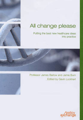 All Change Please: Putting the Best New Healthcare Ideas into Practice