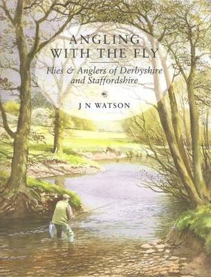 Angling with the Fly: Flies and Anglers of Derbyshire and Staffordshire