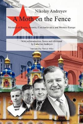 A Moth on the Fence: Memoirs of Russia, Estonia, Czechoslovakia and Western Europe