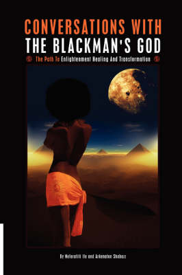 Conversations with the Blackman's God: The Path to Enlightenment Healing and Transformation