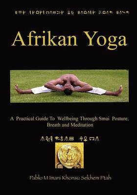 Afrikan Yoga: A Practical Guide to Wellbeing Through Smai Posture, Breath and Meditation