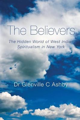 The Believers: The Hidden World of West Indian Spiritualism in New York
