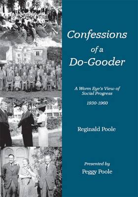 Confessions of a Do-Gooder: A Worm's Eye View of Social Progress 1930-1960