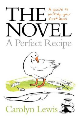 The Novel - A Perfect Recipe: A Guide to Writing Your First Novel