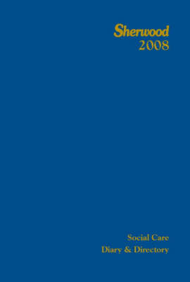 The Sherwood Social Care Diary and Directory: 2008