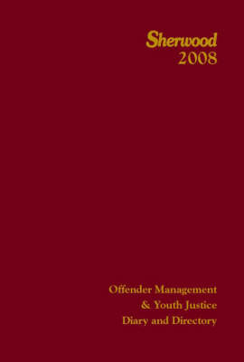 The Sherwood Offender Management and Youth Justice Diary and Directory: 2008