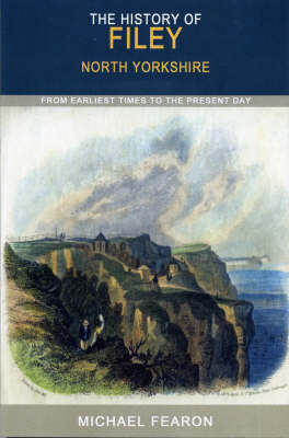 The History of Filey: From Earliest Times to the Present Day