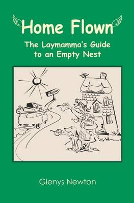 Home Flown: A Laymamma's Guide to an Empty Nest