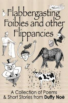 Flabbergasting Foibles and Other Flippancies: A Collection of Poems and Short Stories