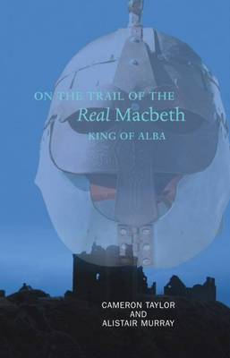 On the Trail of the Real Macbeth, King of Alba