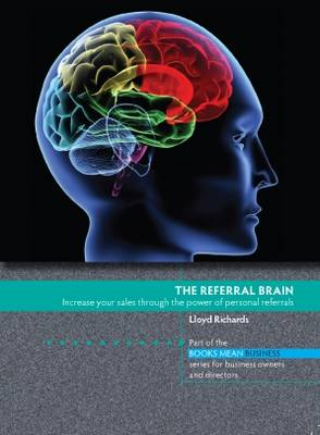The Referral Brain: Increase Your Sales Through The Power of Personal Referrals