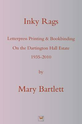 Inky Rags: Letterpress Printing and Bookbinding on the Dartington Hall Estate 1935-2010