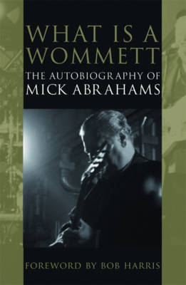 What is a Wommett: The Autobiography of Mick Abrahams