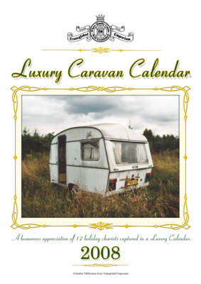 Luxury Caravan Calendar: A Humorous Appreciation of Old Caravans Captured in a Luxury Calendar: 2008