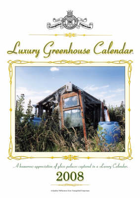 Luxury Greenhouse Calendar: A Humorous Appreciation of Allotment Greenhouses Captured in a Luxury Calendar: 2008