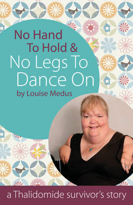 No Hands To Hold and No Legs To Dance On: A Thalidomide Survivor's Story
