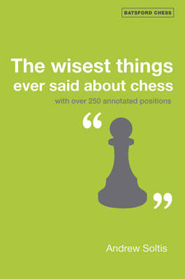 The Wisest Things Ever Said About Chess: With over 250 annotated positions