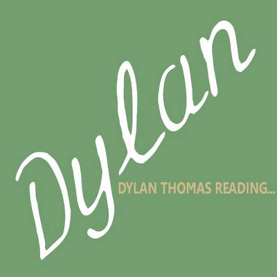 Dylan Thomas Reading...: Dylan Thomas Reads a Selection of Poetry