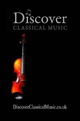 Discover Classical Music: The Beginners Guide to Classical Music Including a CD of Classical Music