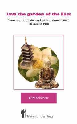 Java, the Garden of the East: Travel and Adventures of an American Woman in Java in 1897