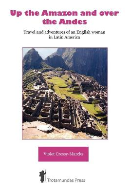 Up the Amazon and Over the Andes: Travel and Adventures of an English Woman in Latin America