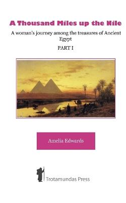 A Thousand Miles Up the Nile: A Woman's Journey Among the Treasures of Ancient Egypt