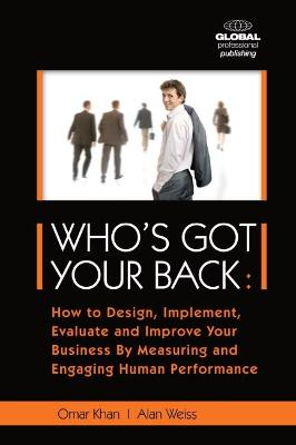 Who's Got Your Back: How to Design, Implement, Evaluate and Improve Your Business by Measurin