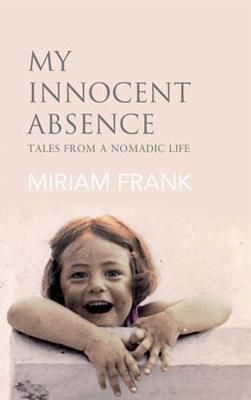 My Innocent Absence: Tales From a Nomadic Life