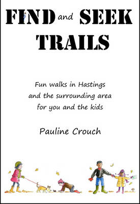 Find and Seek Trails: Fun Walks in Hastings and the Surrounding Area for You and the Kids
