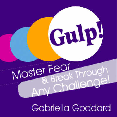 Gulp!: The 7 Day Crash Course to Master Fear and Break Through Any Challenge