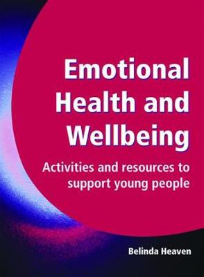 Emotional Health and Wellbeing: Activities and Resources to Support Young People