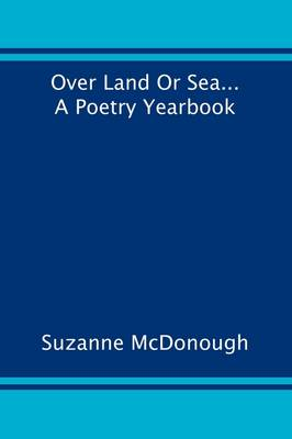 Over Land or Sea ... a Poetry Year Book